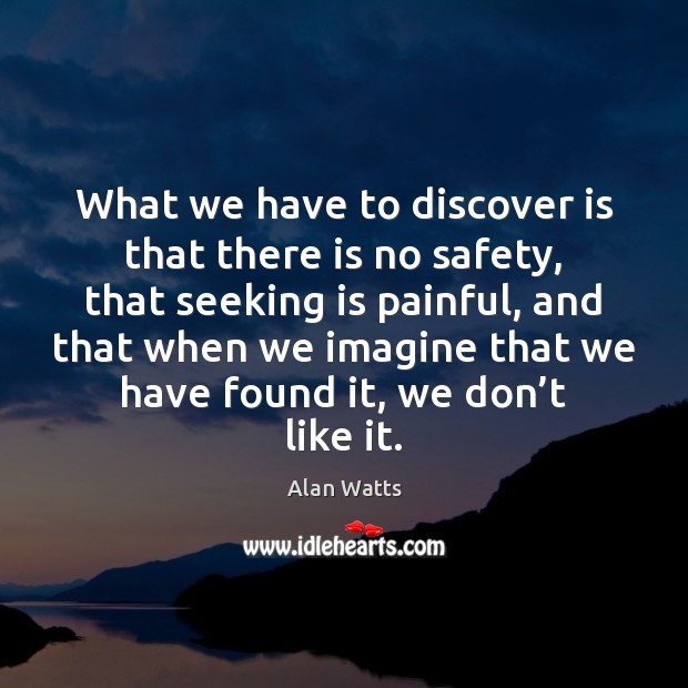 What we have to discover is that there is no safety, that Image
