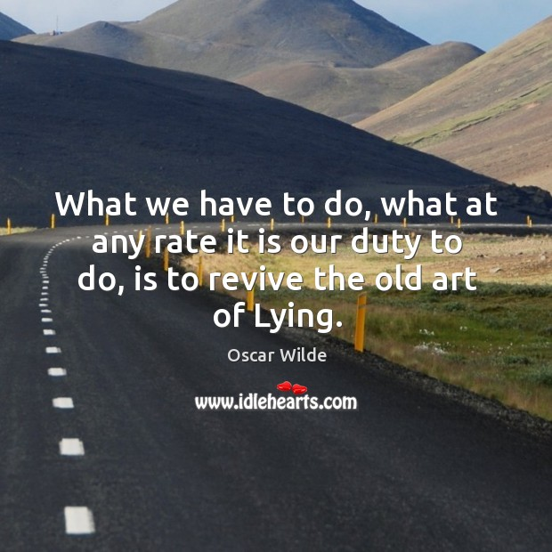 Image, What we have to do, what at any rate it is our duty to do, is to revive the old art of lying.