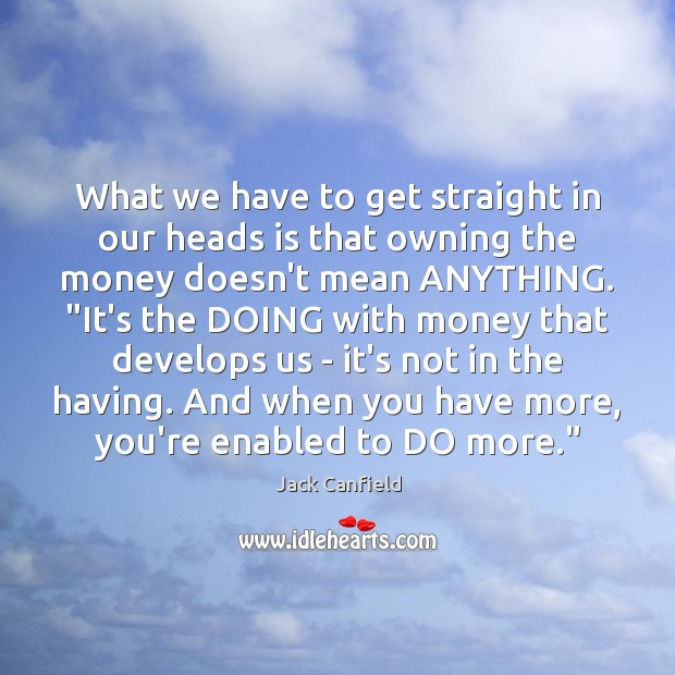 What we have to get straight in our heads is that owning Jack Canfield Picture Quote