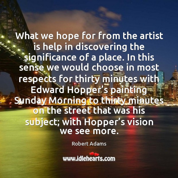 What we hope for from the artist is help in discovering the Robert Adams Picture Quote