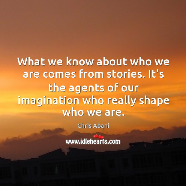 Image, What we know about who we are comes from stories. It's the