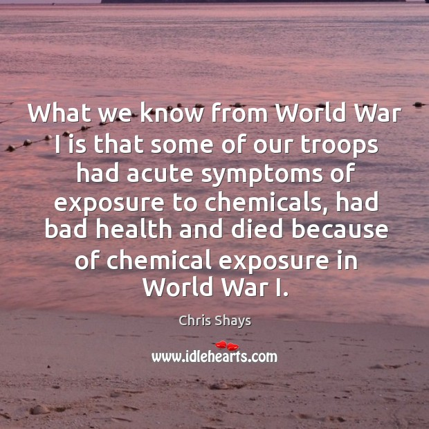 What we know from world war I is that some of our troops had acute symptoms of exposure Image