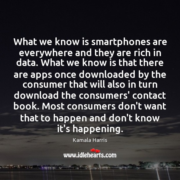What we know is smartphones are everywhere and they are rich in Image