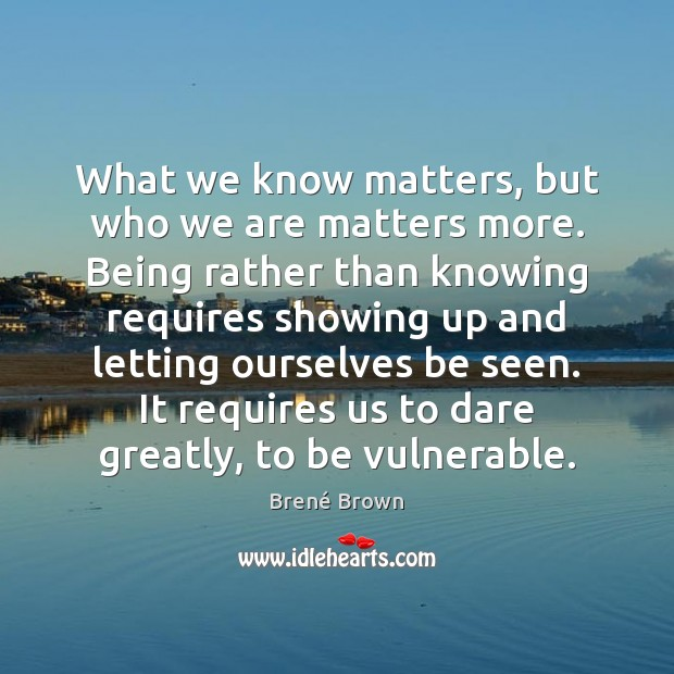 Image, What we know matters, but who we are matters more. Being rather