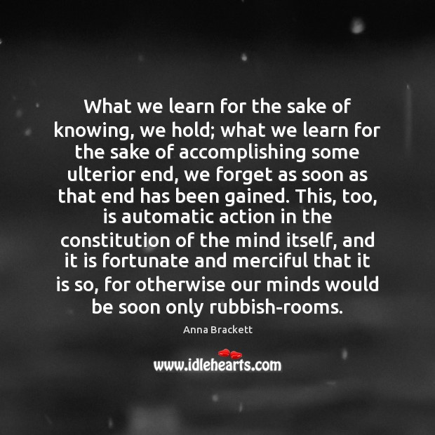 Image, What we learn for the sake of knowing, we hold; what we