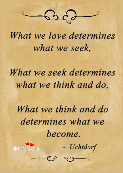 What We Love Determines What We Seek…
