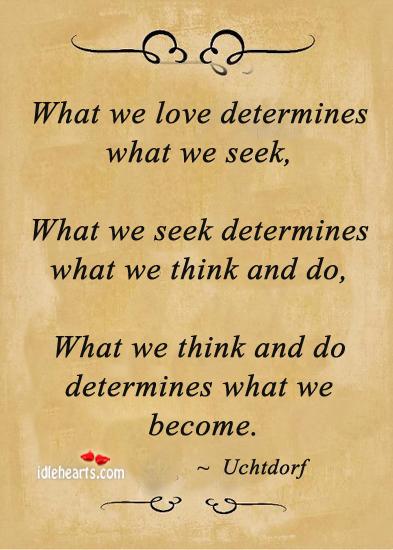 What we love determines what we seek Image