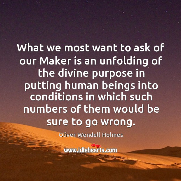 What we most want to ask of our Maker is an unfolding Image