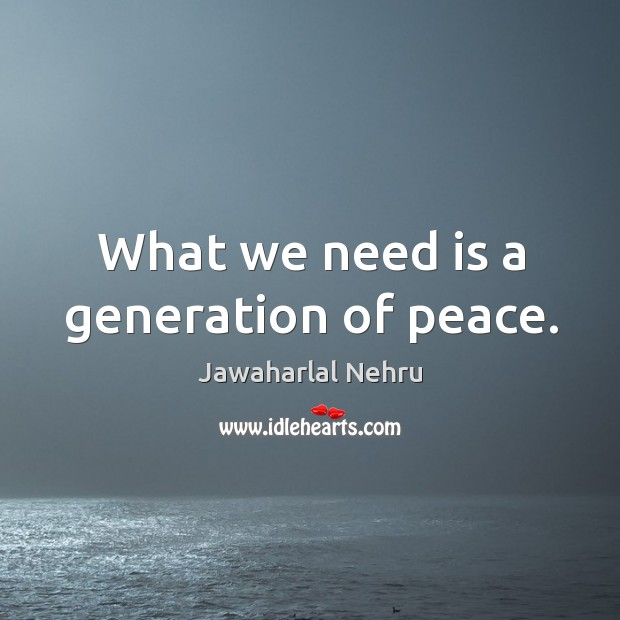 Image, What we need is a generation of peace.