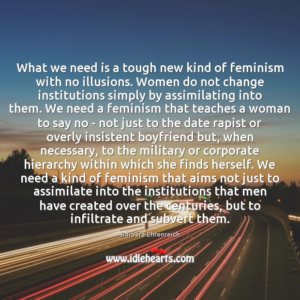 What we need is a tough new kind of feminism with no Barbara Ehrenreich Picture Quote