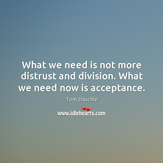 Image, What we need is not more distrust and division. What we need now is acceptance.