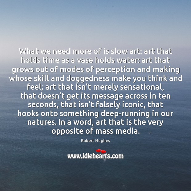 What we need more of is slow art: art that holds time Water Quotes Image