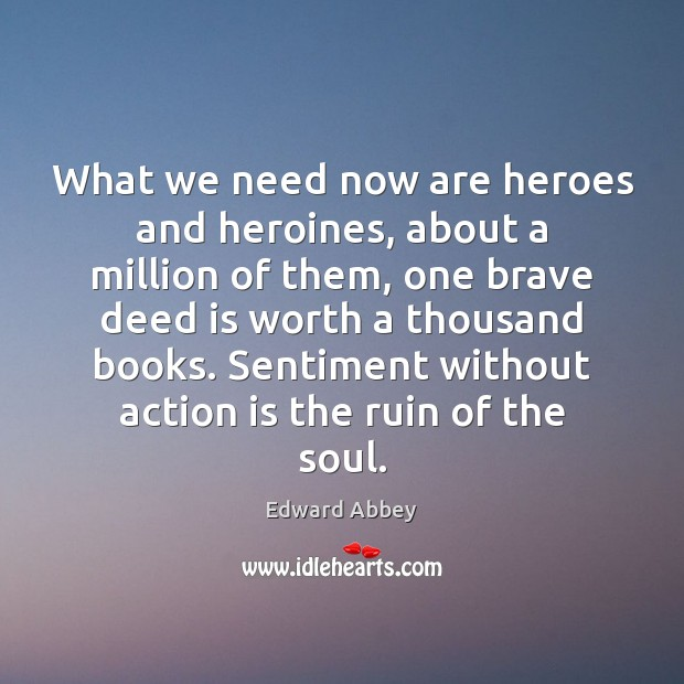 Image, What we need now are heroes and heroines, about a million of
