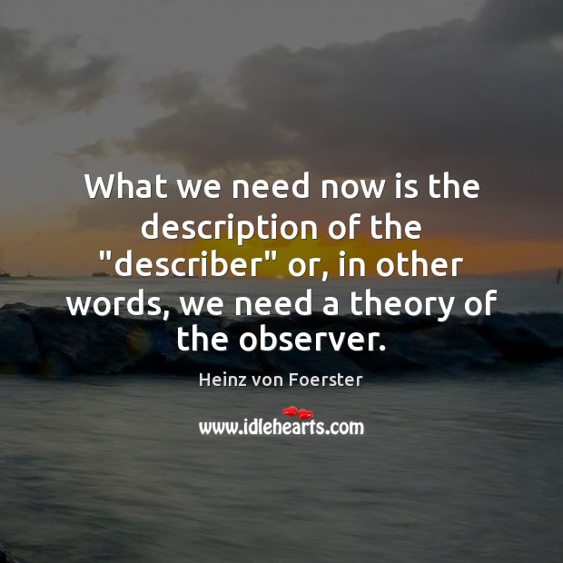 "What we need now is the description of the ""describer"" or, in Image"
