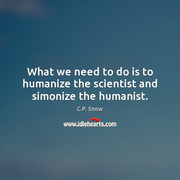 Image, What we need to do is to humanize the scientist and simonize the humanist.