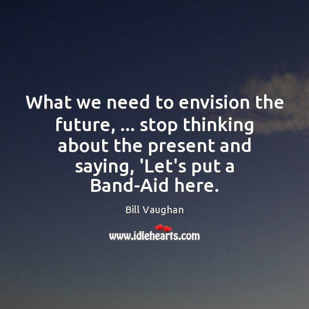 Image, What we need to envision the future, … stop thinking about the present