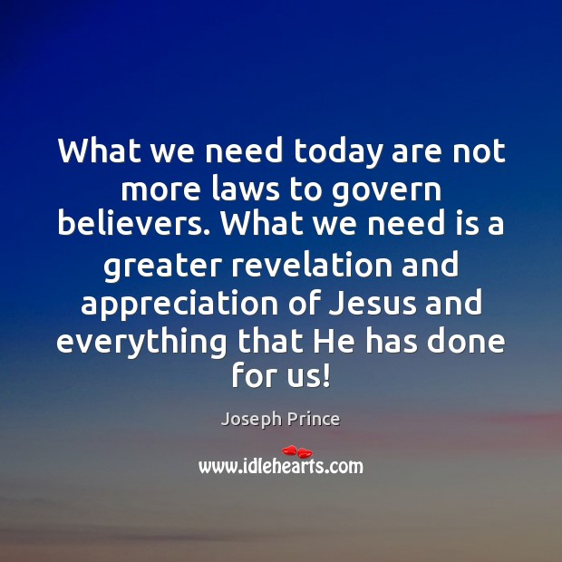 What we need today are not more laws to govern believers. What Joseph Prince Picture Quote