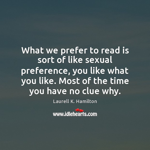 Image, What we prefer to read is sort of like sexual preference, you
