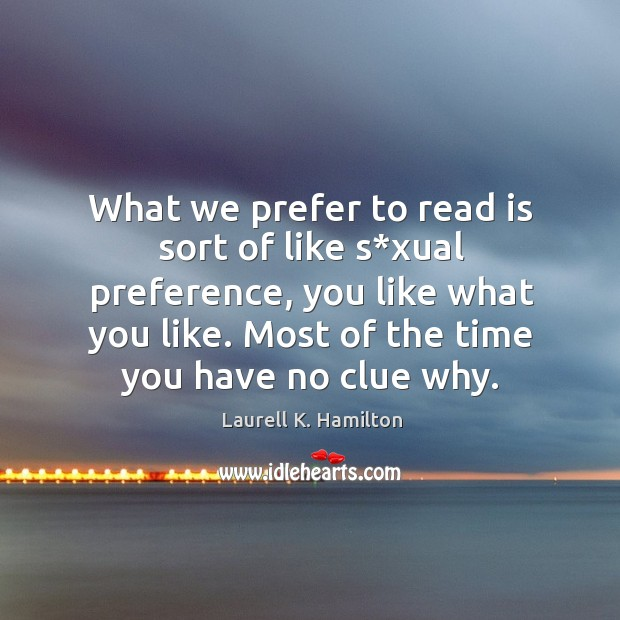 Image, What we prefer to read is sort of like s*xual preference, you like what you like.