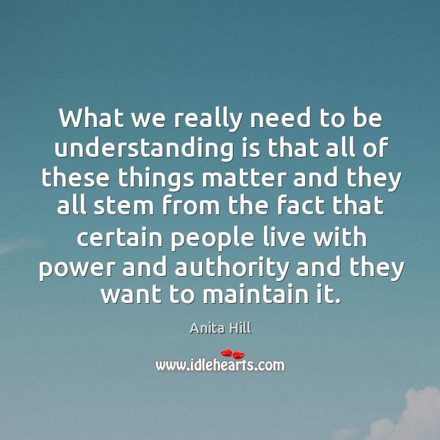 What we really need to be understanding is that all of these things matter and they all Anita Hill Picture Quote