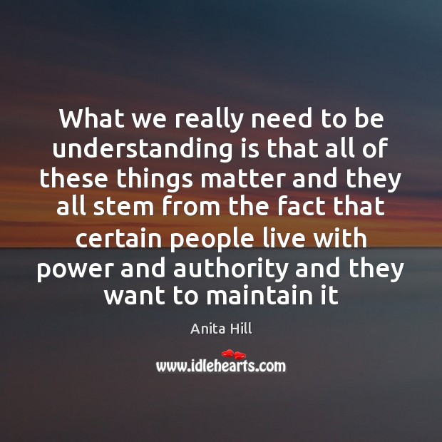 What we really need to be understanding is that all of these Anita Hill Picture Quote