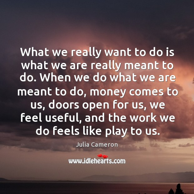 Image, What we really want to do is what we are really meant to do. When we do what we