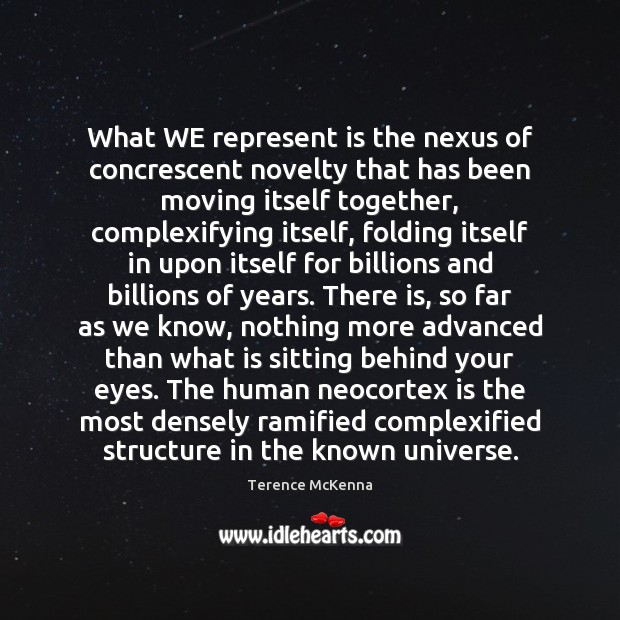 What WE represent is the nexus of concrescent novelty that has been Terence McKenna Picture Quote
