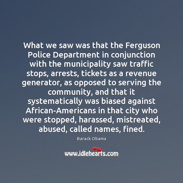 What we saw was that the Ferguson Police Department in conjunction with Barack Obama Picture Quote