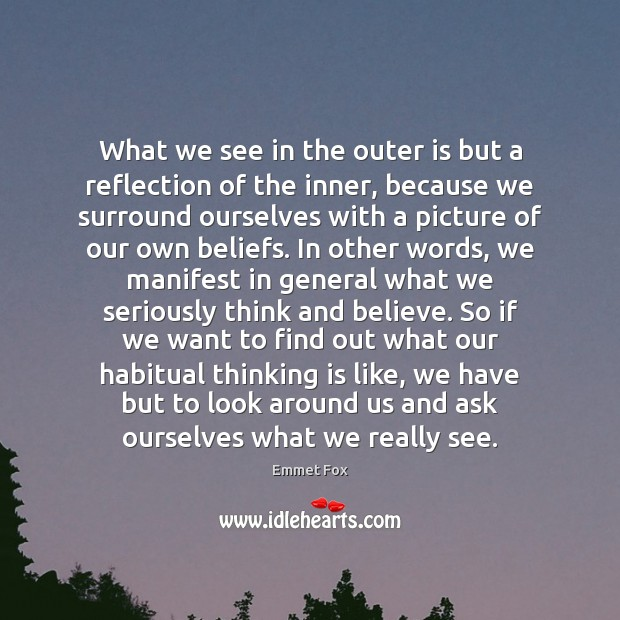 What we see in the outer is but a reflection of the Emmet Fox Picture Quote
