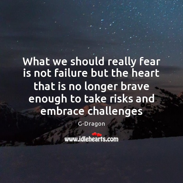 What we should really fear is not failure but the heart that Image