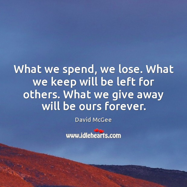 What we spend, we lose. What we keep will be left for Image