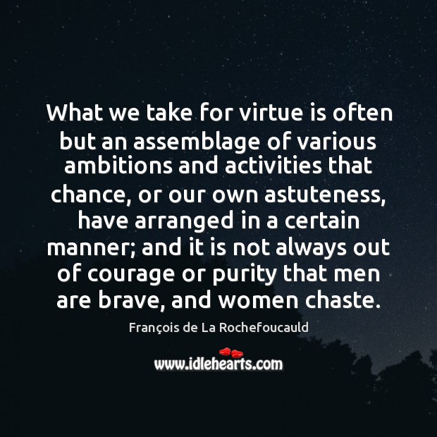 What we take for virtue is often but an assemblage of various François de La Rochefoucauld Picture Quote