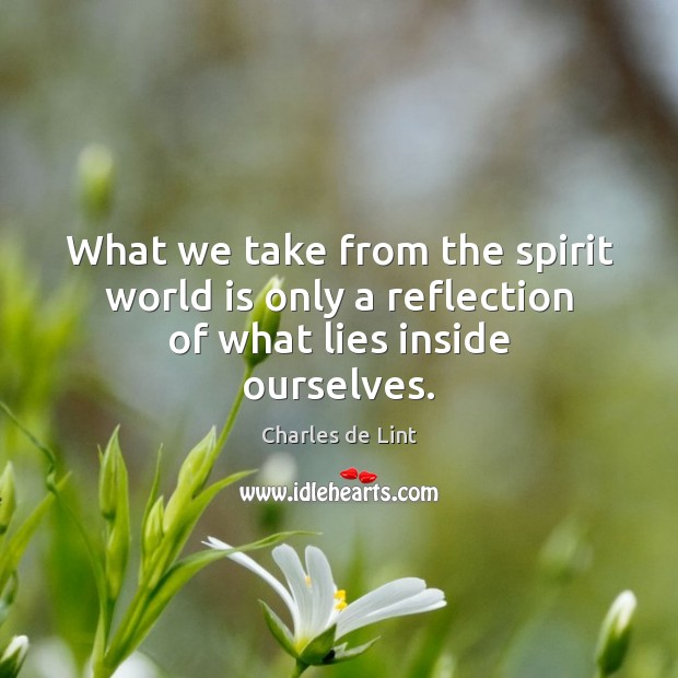 What we take from the spirit world is only a reflection of what lies inside ourselves. Image