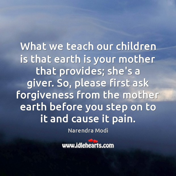 What we teach our children is that earth is your mother that Image