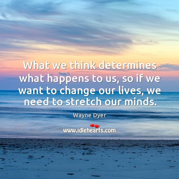 Image, What we think determines what happens to us, so if we want to change our lives, we need to stretch our minds.