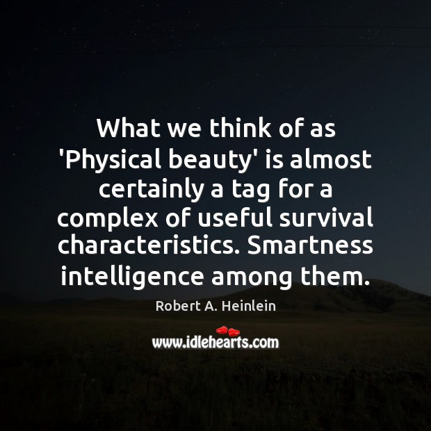 What we think of as 'Physical beauty' is almost certainly a tag Robert A. Heinlein Picture Quote