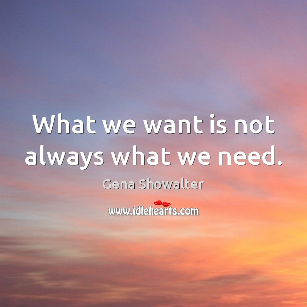Image, What we want is not always what we need.