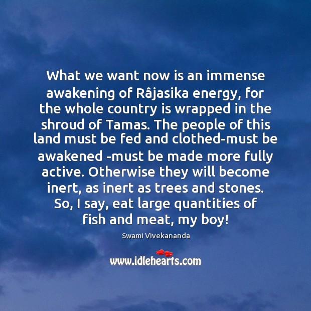 What we want now is an immense awakening of Râjasika energy, Awakening Quotes Image