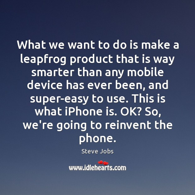 What we want to do is make a leapfrog product that is Image