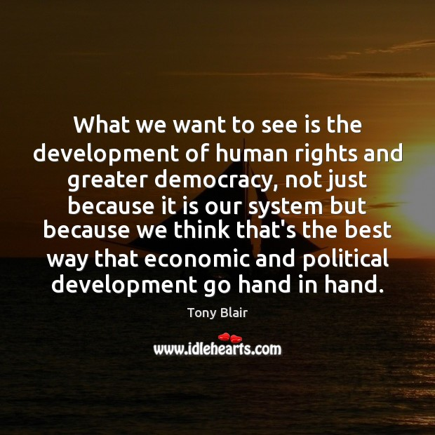What we want to see is the development of human rights and Tony Blair Picture Quote