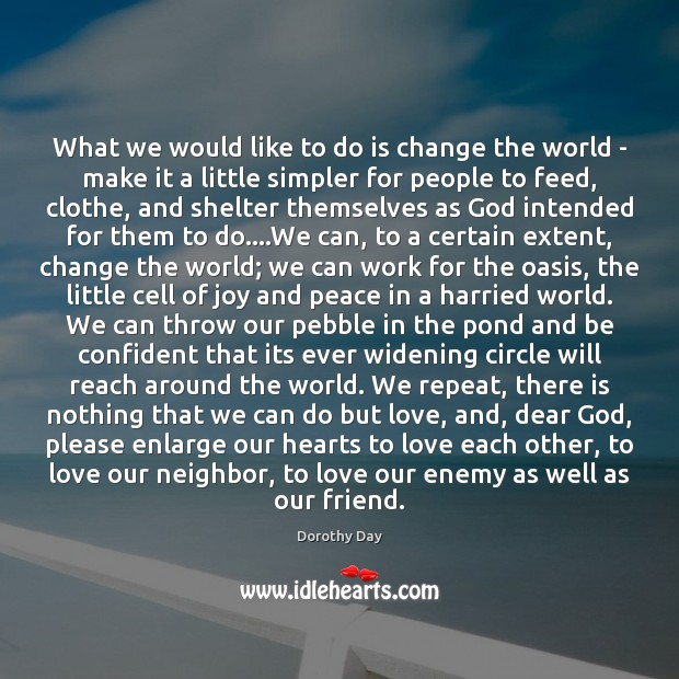 What we would like to do is change the world – make Dorothy Day Picture Quote
