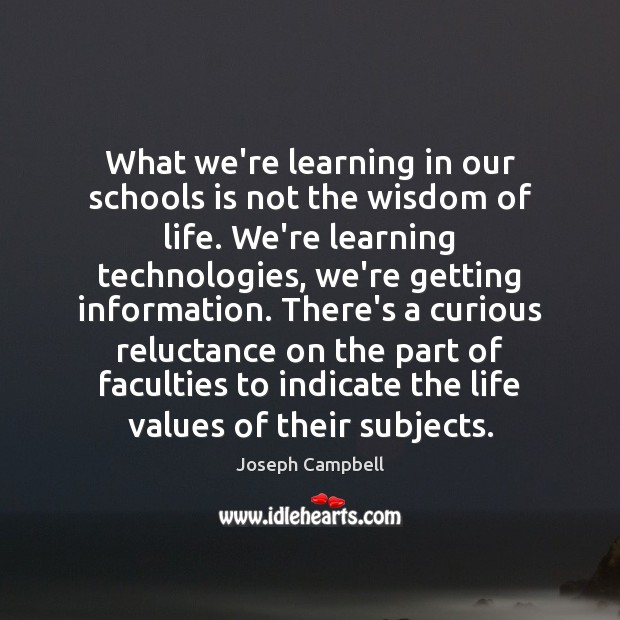 What we're learning in our schools is not the wisdom of life. Image
