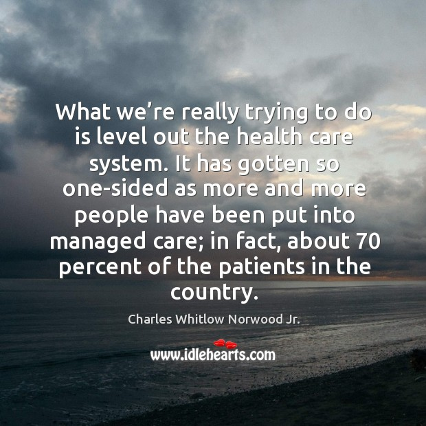 What we're really trying to do is level out the health care system. Image