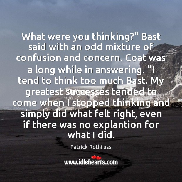 "What were you thinking?"" Bast said with an odd mixture of confusion Patrick Rothfuss Picture Quote"