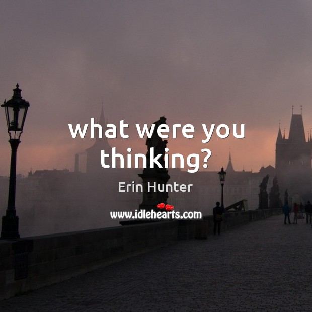 What were you thinking? Erin Hunter Picture Quote