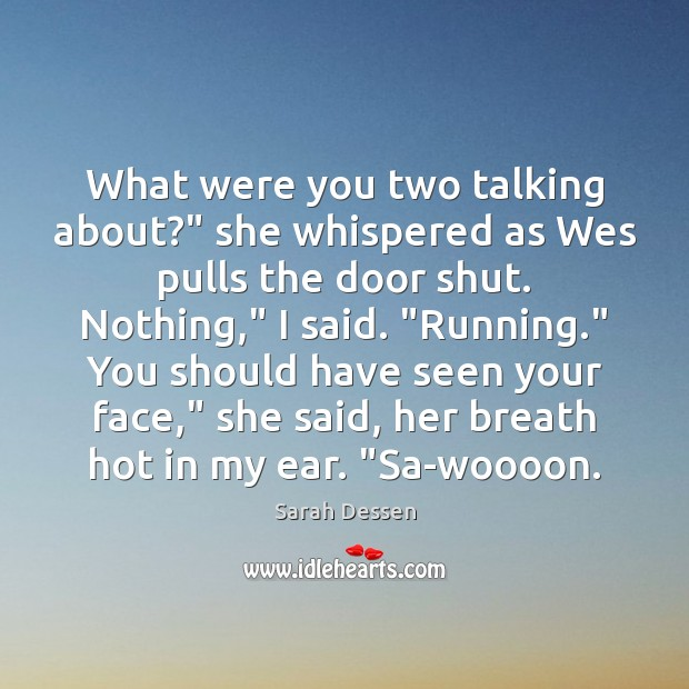 "What were you two talking about?"" she whispered as Wes pulls the Image"