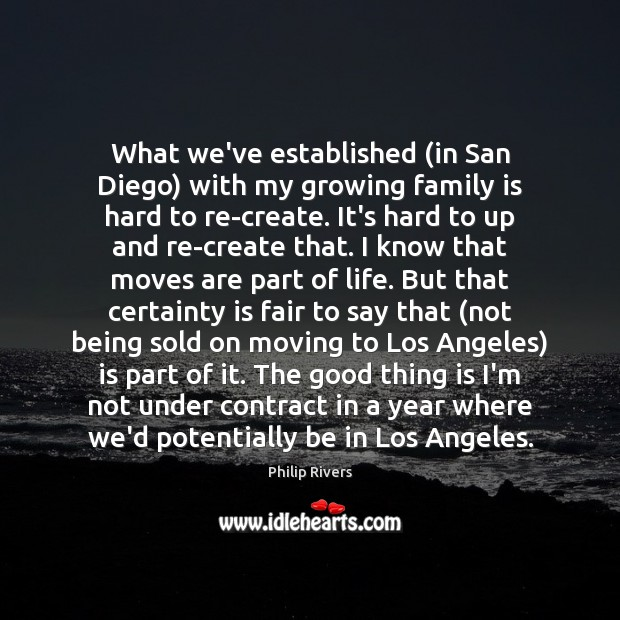 What we've established (in San Diego) with my growing family is hard Family Quotes Image