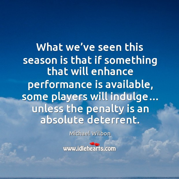 Image, What we've seen this season is that if something that will enhance performance is available