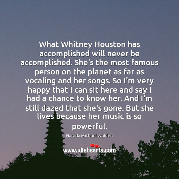 What Whitney Houston has accomplished will never be accomplished. She's the most Narada Michael Walden Picture Quote