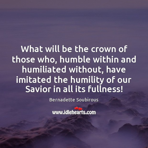 Image, What will be the crown of those who, humble within and humiliated